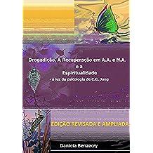 Drogadição, a Recuperação em A.A. e N.A. e a Espiritualidade.: - à luz da psicologia de C.G. Jung (Portuguese Edition)