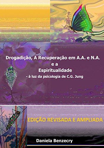 Drogadição, a Recuperação em A.A. e N.A. e a Espiritualidade.: - à luz da psicologia de C.G. Jung (Portuguese Edition) por Daniela Benzecry