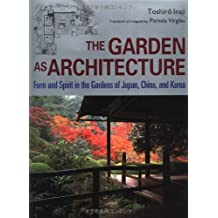 The Garden As Architecture: Form and Spirit in the Gardens of Japan, China, and Korea
