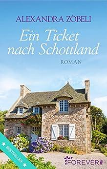 Ein Ticket nach Schottland: Roman von [Zöbeli, Alexandra]