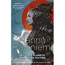 Invisible Planets: Collected Fiction by Hannu Rajaniemi (2016-05-26)