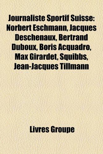 Journaliste Sportif Suisse: Norbert Eschmann, Jacques Deschenaux, Bertrand Duboux, Boris Acquadro, Max Girardet, Squibbs, Jean-Jacques Tillmann