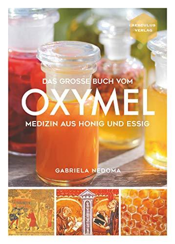 Das große Buch vom OXYMEL - Medizin aus Honig und Essig - Apitherapie Honig