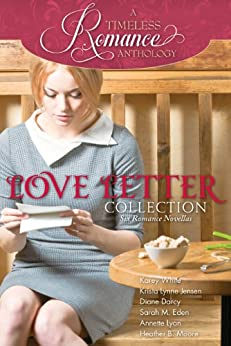 Love Letter Collection (A Timeless Romance Anthology Book 6) (English Edition) di [White, Karey, Jensen, Krista Lynne, Darcy, Diane, Eden, Sarah M., Lyon, Annette, Moore, Heather B.]