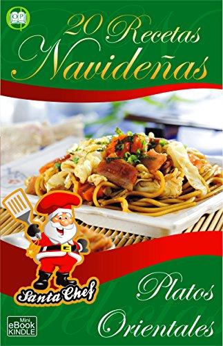 20 RECETAS NAVIDEÑAS - PLATOS ORIENTALES (Colección Santa Chef)