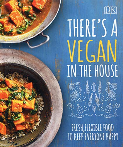 There\'s a Vegan in the House: Fresh, Flexible Food to Keep Everyone Happy (Dk)