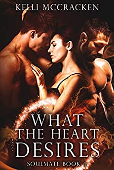 What the Heart Desires: An Elemental Romance (Soulmate Series Book 4) (English Edition) par [McCracken, Kelli]