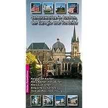 Sehenswertes in Aachen, der Euregio und Nordeifel und Umgebung