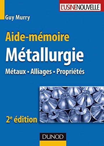 Aide-mmoire de mtallurgie - 2e d. : Mtaux - Alliages - Proprits (Sciences et Techniques)