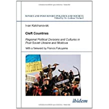 Cleft Countries: Regional Political Divisions and Cultures in Post-Soviet Ukraine and Moldova (Soviet and Post-Soviet Politics and Society 33) by Francis Fukuyama (Foreword), Ivan Katchanovski (27-Apr-2006) Paperback