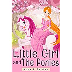 Children's book : Little Girl and The Ponies - children's read along books- Daytime Naps and Bedtime Stories: bedtime stories for girls, princess books ... (Little Girl and The Ponies Series 1)
