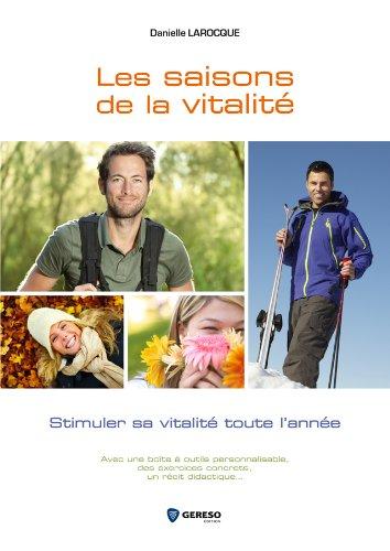 Les saisons de la vitalité : Stimuler sa vitalité toute l'année, Avec une boîte à outils personnalisable, des exercices concrets, un récit didactique...