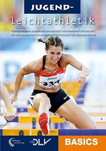 Jugendleichtathletik Basics: Rahmentrainingsplan des Deutschen Leichtathletik-Verbandes für die disziplinenübergreifenden Grundlagen im Aufbautraining (Mediathek Leichtathletik)