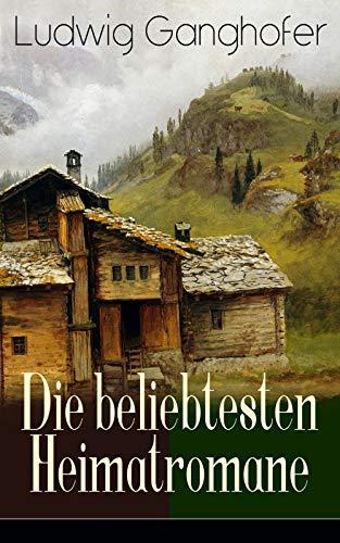 Ludwig Ganghofer: Die beliebtesten Heimatromane: Das Gotteslehen + Der Herrgottschnitzer von Ammergau + Schloß Hubertus + Edelweißkönig + Das Schweigen ... + Der Besondere + Der Dorfapostel