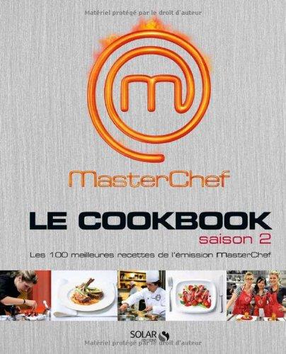 MasterChef Le cookbook Saison 2 : Les 100 meilleures recettes de l'émission MasterChef par Chloé Chauveau
