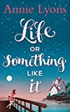 Life or Something Like It by Annie Lyons