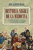 Historia negra de la medicina. Sanguijuelas, lobotomías, sacamantecas y otros tratamientos absurdos, desagradables y terroríficos a lo largo de la historia