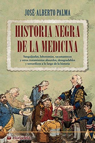 Historia negra de la medicina (Ciudadela) por José-Alberto Palma