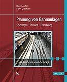 Planung von Bahnanlagen: Grundlagen -  Planung - Berechnung