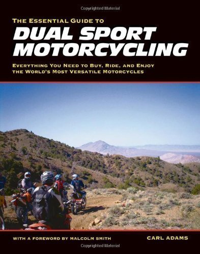 The Essential Guide to Dual Sport Motorcycling: Everything You Need to Buy, Ride, and Enjoy the World's Most Versatile Motor by Carl Adams (2008-10-15)