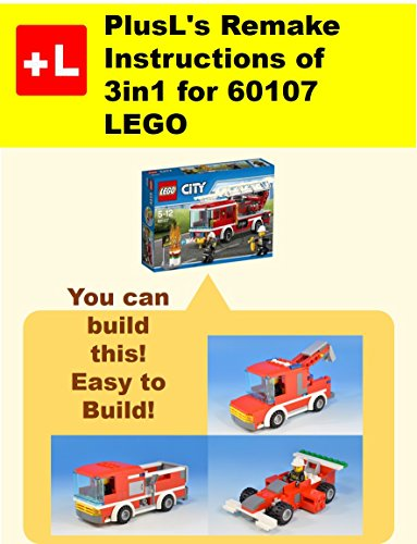 PlusL\'s Remake Instructions of 3in1 for 60107 LEGO: You can build the 3in1 for 60107 out of your own bricks! (English Edition)