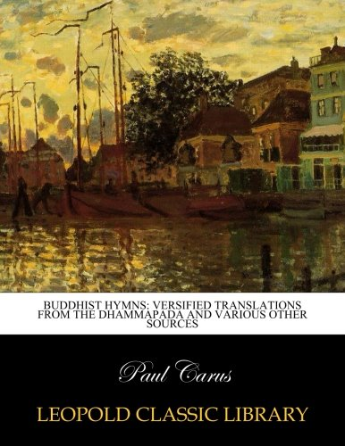 Buddhist Hymns: Versified Translations from the Dhammapada and Various Other Sources por Paul Carus