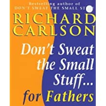 Don't Sweat the Small Stuff for Fathers