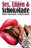 Sex, Lügen & ... / SEX, LÜGEN & SCHOKOLADE: Eine erfolgreiche Partnervermittlerin erzählt pikante Geschichten - Romy van Mader