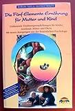 Die Fünf Elemente Ernährung für Mutter und Kind. Mit Poster.