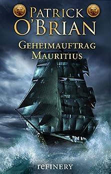 Geheimauftrag Mauritius: Historischer Roman (Die Jack-Aubrey-Serie 4) (German Edition) di [O'Brian, Patrick]
