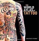 The World Atlas of Tattoo by Anna Felicity Friedman