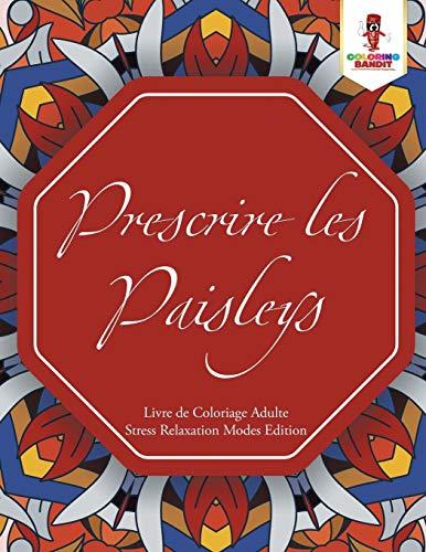 Prescrire les Paisleys : Livre de Coloriage Adulte Stress Relaxation Modes Edition Paisley Mode