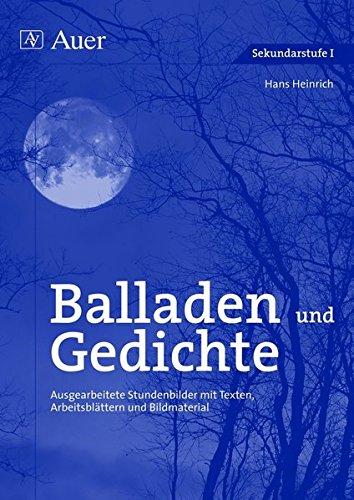 Balladen und Gedichte: Ausgearbeitete Stundenbilder mit Texten, Arbeitsblättern und Bildmaterial (5. bis 10. Klasse) (Textgattungen Sekundarstufe)