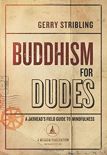 Buddhism for Dudes: A Jarhead's Field Guide to Mindfulness (Camp Für Boot Frauen)