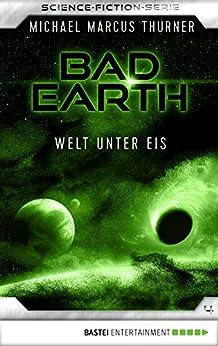 Bad Earth 4 - Science-Fiction-Serie: Welt unter Eis (Die Serie für Science-Fiction-Fans)
