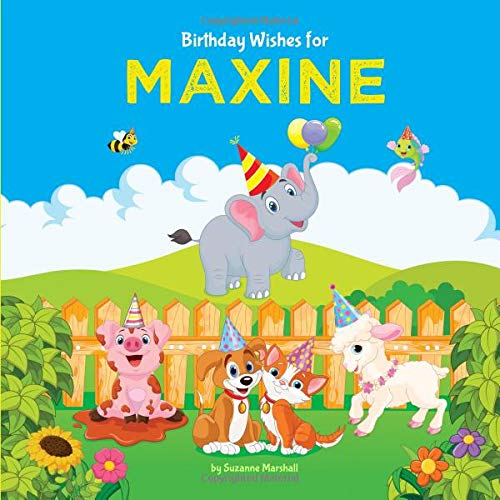Birthday Wishes for Maxine: Personalized Book and Birthday Book with Birthday Wishes for Kids (Personalized Books for Kids, Happy Birthday Kids, Birthday Gifts for Kids, Band 1) (Birthday Happy Maxine)