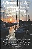 7 Monate auf dem Segelboot durch Mecklenburg-Vorpommern: Von den Schwierigkeiten, seinen Traum zu verwirklichen, Dinge los zu lassen und Gewohnheiten zu verändern (Schwarz-Weiß Druck, Band 1)
