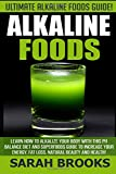 Alkaline Foods - Sarah Brooks: Ultimate Alkaline Foods Guide! Learn How To Alkalize Your Body With This PH Balance Diet And Superfoods Guide To ... Energy, Fat Loss, Natural Beauty And Health!