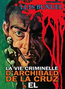 La vie criminelle d'Archibald de la Cruz / El