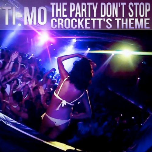 Ti-Mo-The Party Don't Stop / Crockett's Theme