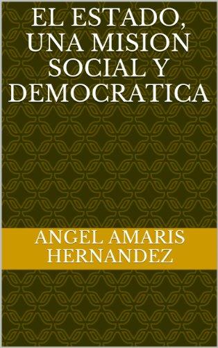 Descargar Libro EL ESTADO, UNA MISION SOCIAL Y DEMOCRATICA de ANGEL AMARIS HERNANDEZ