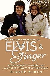 Elvis & Ginger : Elvis Presley's Fiancee and Last Love Finally Tells Her Story