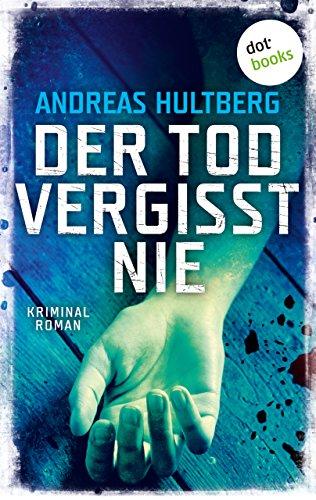 Der Tod vergisst nie: Kriminalroman