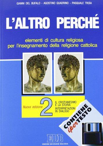 L'altro perch. Elementi di cultura religiosa per l'insegnamento della religione cattolica nelle scuole superiori. Con floppy disk: 2