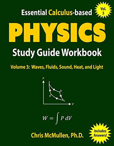 Essential Calculus-based Physics Study Guide Workbook: Waves, Fluids, Sound, Heat, and Light (Learn Physics with Calculus Step-by-Step Book 3) (English Edition) por Chris McMullen