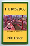 Front cover for the book Boss Dog: A Story of Provence by M. F. K. Fisher