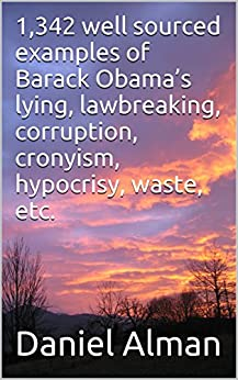1,342 well sourced examples of Barack Obama's lying, lawbreaking, corruption, cronyism, hypocrisy, waste, etc. (English Edition) di [Alman, Daniel]