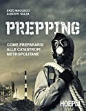 Prepping. Come prepararsi alle catastrofi metropolitane