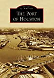 The Port of Houston (Images of America)