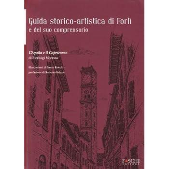 Guida Storico-Artistica Di Forlì E Del Suo Comprensorio. L'aquila E Il Capricorno